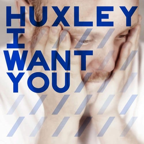 HUXLEY – I WANT YOU (DEEXTRON REMIX)