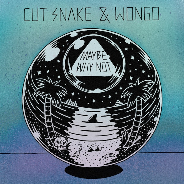 CUT SNAKE & WONGO – 'MAYBE WHY NOT'