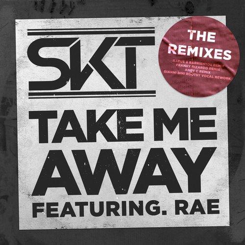 SKT ft RAE – TAKE ME AWAY (REMIXES)