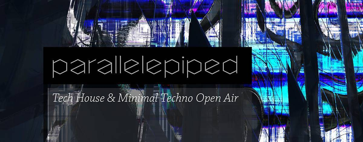 PARALLELEPIPED : TECH HOUSE & MINIMAL TECHNO OPEN AIR