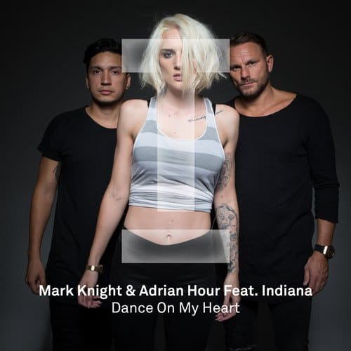 DANCE ON MY HEART – MARK KNIGHT, ADRIAN HOUR & INDIANA