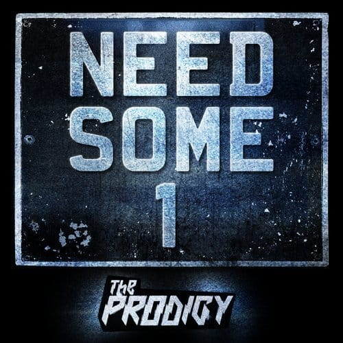 THE PRODIGY – NEED SOME1