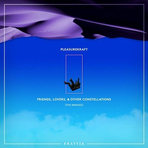 FRIENDS, LOVERS, AND OTHER CONSTELLATIONS (THE REMIXES) – PLEASUREKRAFT