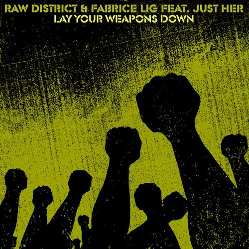 LAY YOUR WEAPONS DOWN – FABRICE LIG, RAW DISTRICT, JUST HER