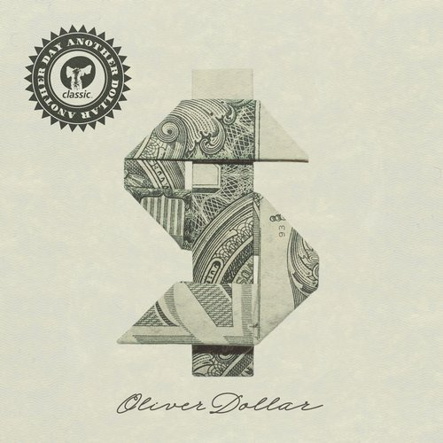 ANOTHER DAY ANOTHER DOLLAR – OLIVER DOLLAR