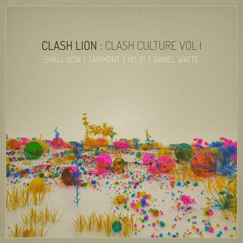 CLASH CULTURE VOL 1 – SHALL OCIN, NO_IP, FAIRMONT, DANIEL WATTS